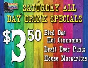 SATURDAY $3.50 DRINK SPECIALS ALL DAY!!!